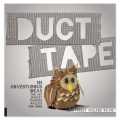 Duct Tape - 101 Adventurous Ideas