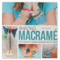 Amazing Macramé - 29 knotted and beaded accessories to make - Claire Rouger
